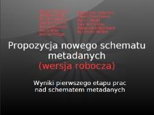 Propozycja nowego schematu metadanych (wersja robocza). Wyniki pierwszego etapu prac nad schematem metadanych
