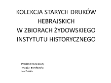 Kolekcja starych druków hebrajskich w zbiorach Żydowskiego Instytutut Historycznego