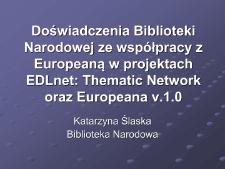 Doświadczenia Biblioteki Narodowej ze współpracy z Europeaną w projektach EDLnet: Thematic Network oraz Europeana v.1.0